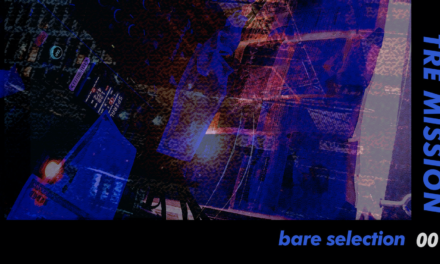 NEW LABEL : BARE SELECTION ANNOUNCES FIRST RELEASE WITH TRE MISSION