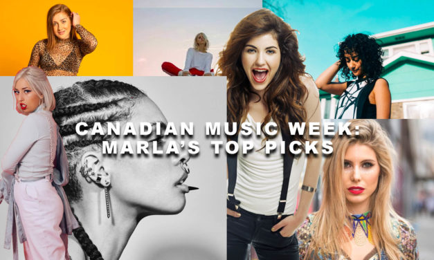 Canadian Music Week: Marla's Top Picks