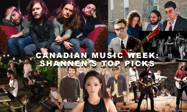 Canadian Music Week: Shannen's Top Picks