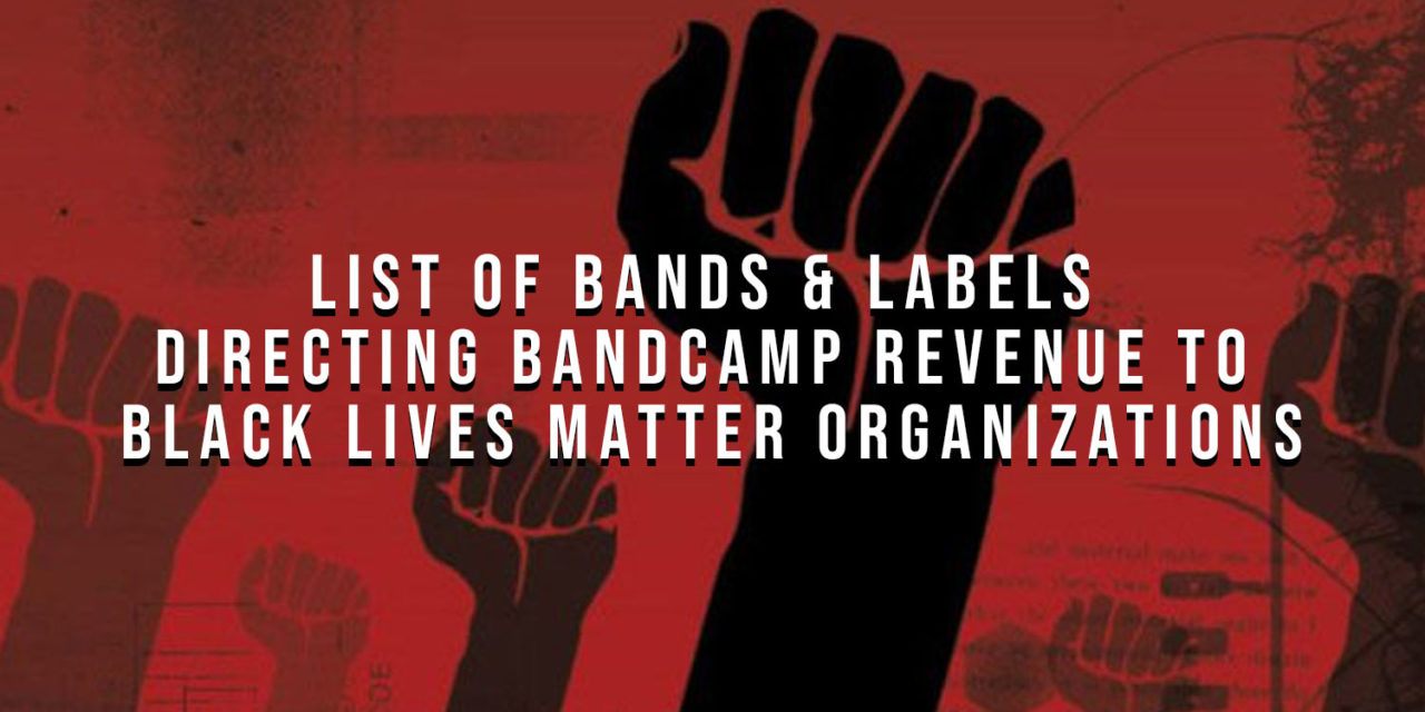 List of Artists & Labels Directing Bandcamp Revenue to Black Lives Matter Organizations on june 5th