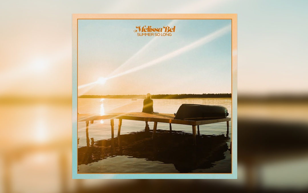 Summer So Long – Melissa Bel (New Single)