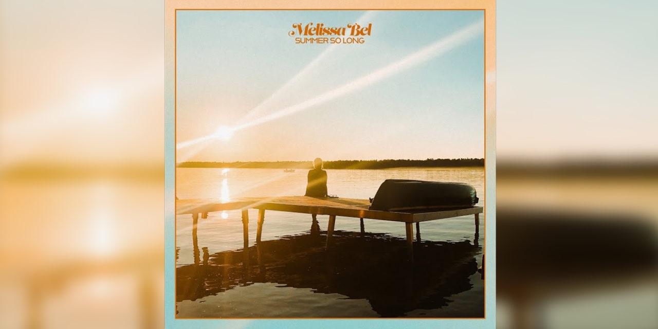 Summer So Long – Melissa Bel (New Single)