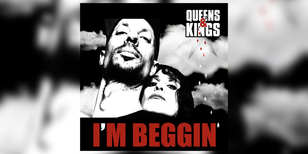 I'm Beggin' – Queens & Kings (New Single)