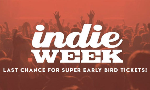 Indie Week – Last Chance For Super Early Bird Tickets!