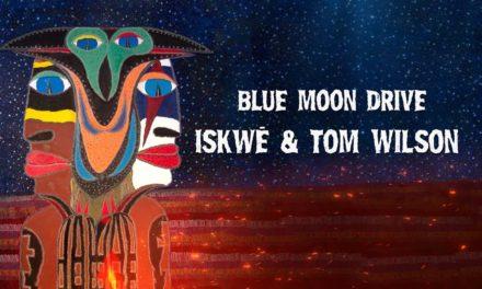 Iskwē & Tom Wilson Re-Release Blue Moon Drive