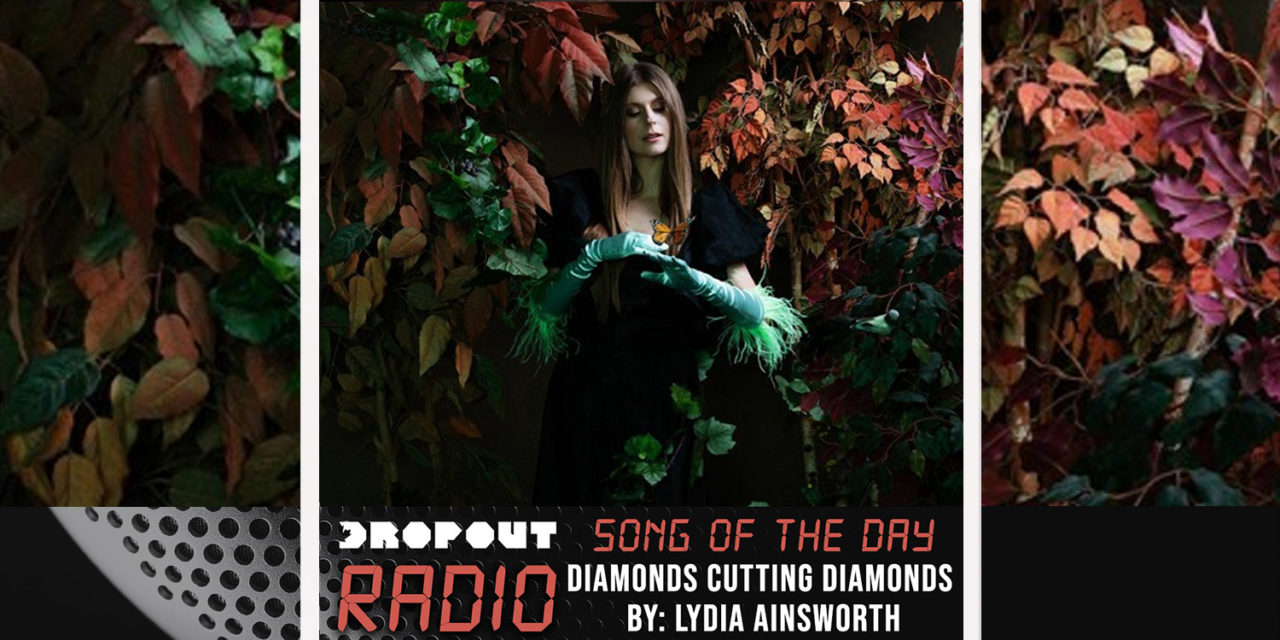 Diamonds cutting diamonds by Lydia Ainsworth – Dropout Radio Song Of The Day Feb 11th
