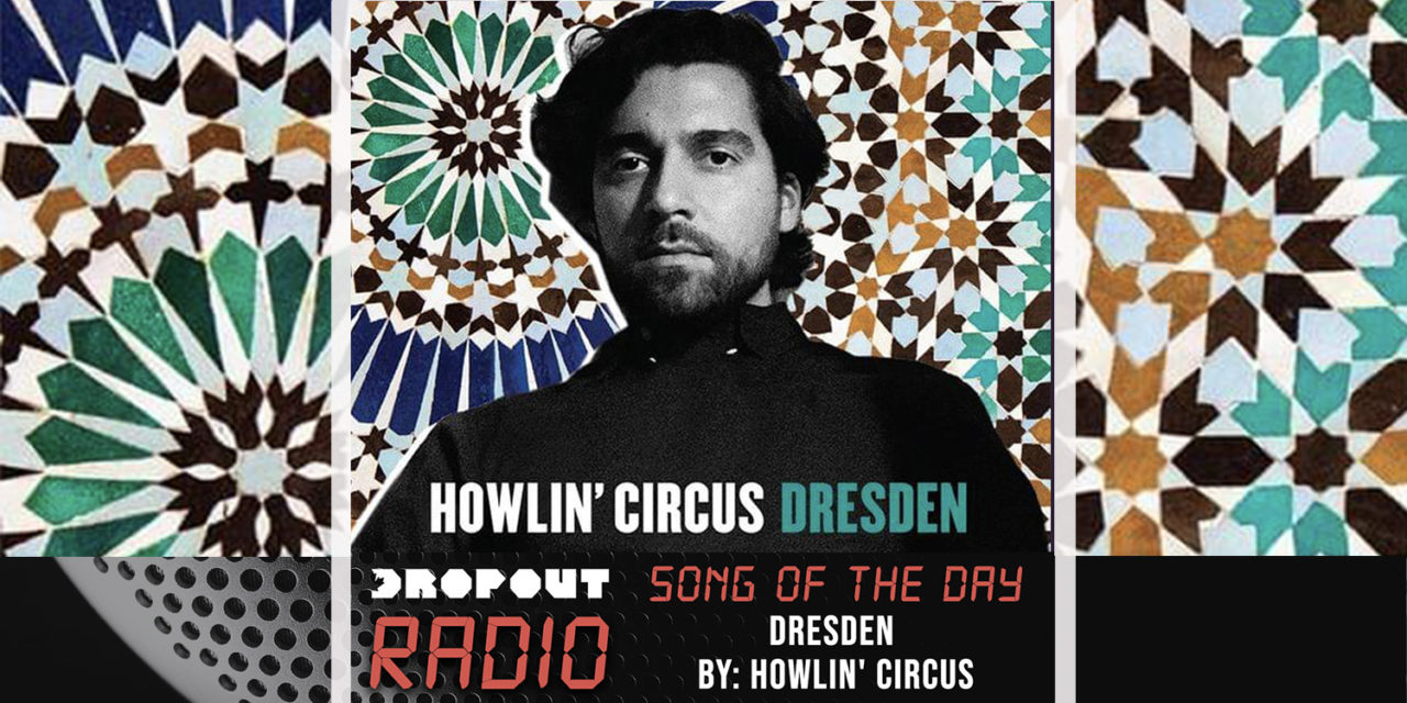 Dresden by Howlin' Circus – Dropout Radio's Song Of The Day