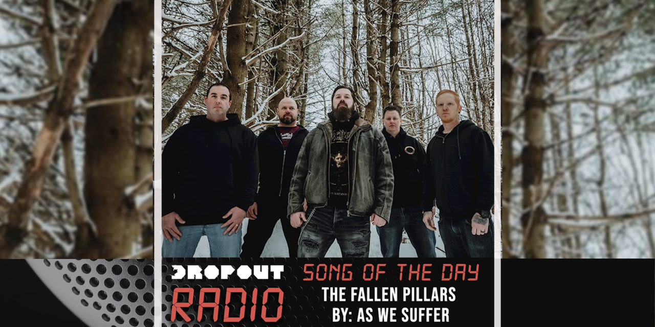 The Fallen Pillars By As We Suffer – Dropout Radio's Song Of The Day