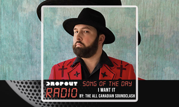 I Want It By The All Canadian Soundclash – Dropout Radio's Song Of The Day