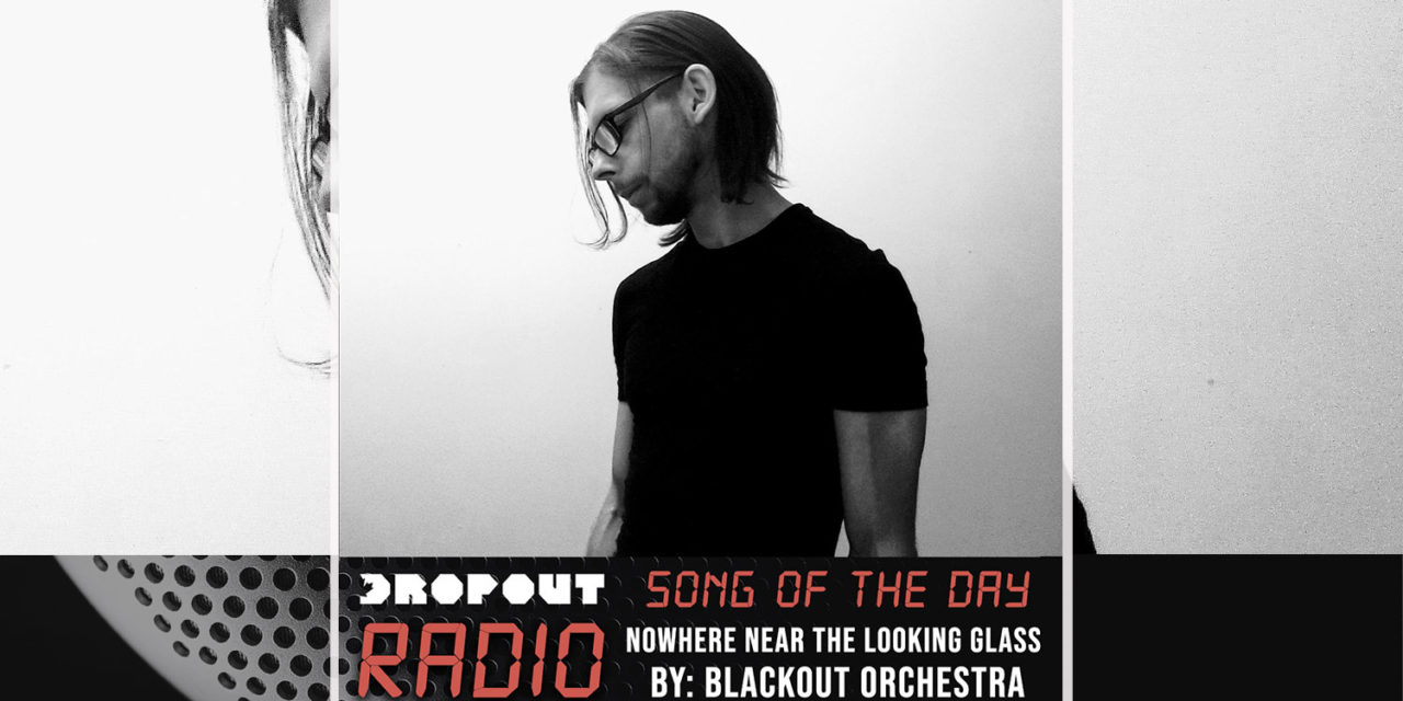Nowhere Near The Looking Glass By Blackout Orchestra – Dropout's Song Of The Day