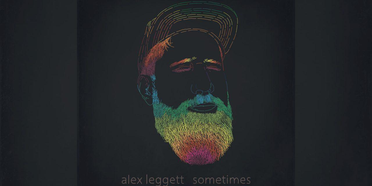 """Folk Singer/Songwriter Alex Leggett Releases New Single """"Sometimes"""""""